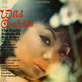 REX KONA AND HIS MANDARINS : LP Wild Orchids - The Exotic Sounds Of Rex Kona And His Mandarins