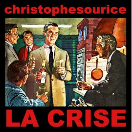 SOURICE Christophe : La Crise
