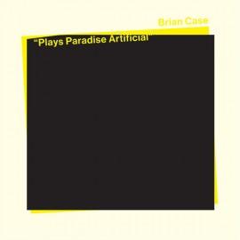BRIAN CASE : LP Plays Paradise Artificial