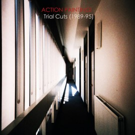 ACTION PAINTING! : LP Trial Cuts (1989-95)