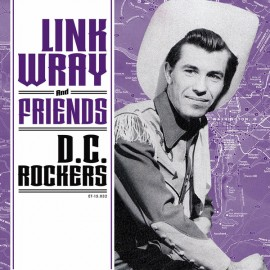 LINK WRAY & FRIENDS : Link Wray And Friends - D.C. Rockers