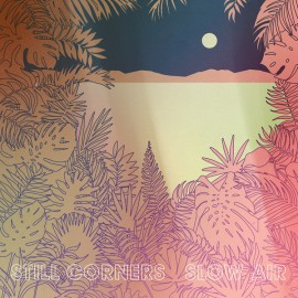 STILL CORNERS : LP Slow Air