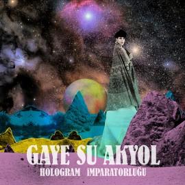 GAYE SU AKYOL : LP Hologram İmparatorluğu