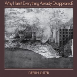 DEERHUNTER : LP Why Hasn't Why Hasn't Everything Already Disappeared ?