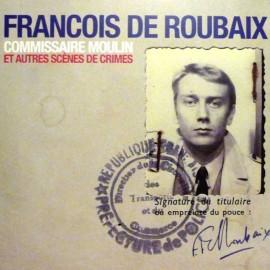 DE ROUBAIX François : LP Commissaire Moulin Et Autres Scènes De Crimes