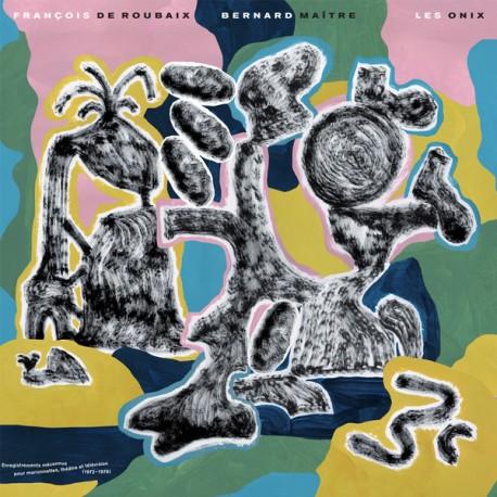 DE ROUBAIX François / MAITRE Bernard : LP Les Onix – Enregistrements Méconnus Pour Marionnettes... (1972-1976)