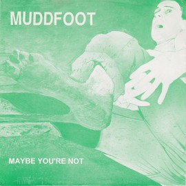 MUDDFOOT : Maybe You're Not