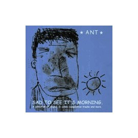 ANT : Sad To See It's Morning