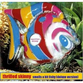 THRILLED SKINNY : Smells A Bit Fishy (deluxe)