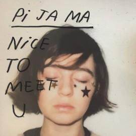 PI JA MA : LP Nice To Meet U