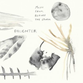 DAUGHTER : LPx2 Music From Before Storm