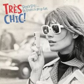VARIOUS : CDx2 Très Chic! (French Style... The Effortless Art Of Cool)