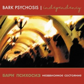 BARK PSYCHOSIS : LPx2 Independency (Singles Collection)