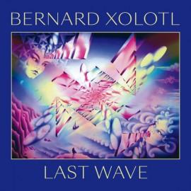 XOLOTL Bernard : LP Last Wave