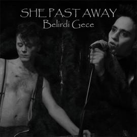 SHE PAST AWAY : LP Belirdi Gece