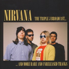 NIRVANA : LP The Triple J Broadcast... And More Rare And Unreleased Tracks
