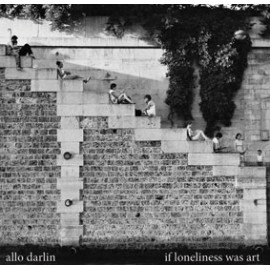 ALLO DARLIN' : If Loneliness Was Art