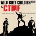 WILD BILLY CHILDISH / CTMF : You're The One I Idolise