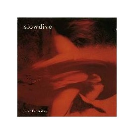 SLOWDIVE : Just For A Day (2cd)