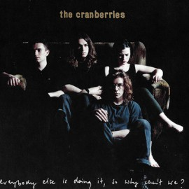 CRANBERRIES : CDx2 Everybody Else Is Doing It, So Why Can't We?