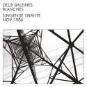 DEUX BALEINES BLANCHES : LP Singende Drähte