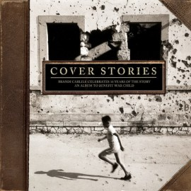 VARIOUS : LPx2  Cover Stories : Brandi Carlile Celebrates 10 Years Of The Story - An Album To Benefit War Child
