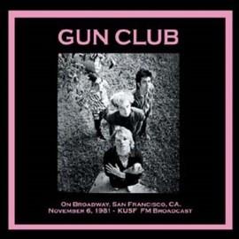 GUN CLUB (the) : LP On Broadway. San Francisco. Ca. November 6Th. 1981 - Kusf Fm Broadcast