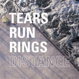 TEARS RUN RINGS : Distance