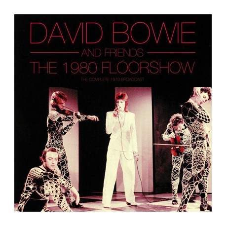 BOWIE David : LPx2 The 1980 Floorshow (The Complete 1973 Broadcast)