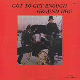 GROUND HOG : LP Got To Get Enough