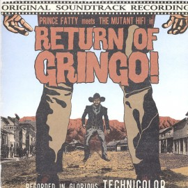 PRINCE FATTY MEETS THE MUTANT HI FI : LP In Return Of Gringo!