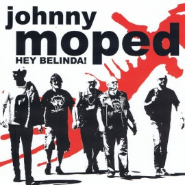 JOHNNY MOPED : Hey Belinda!