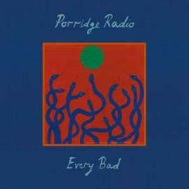 PORRIDGE RADIO : LP Every Bad