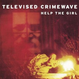 TELEVISED CRIMEWAVE : Help The Girl