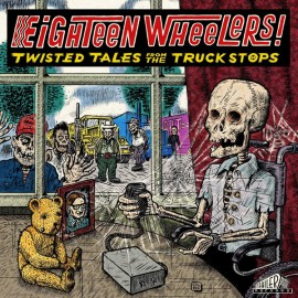 VARIOUS : LP Eighteen Wheelers : Twisted Tales From The Truck Stops