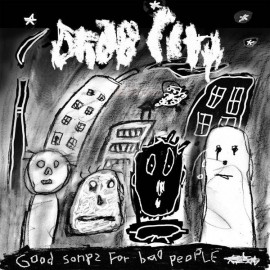 DRAB CITY : LP Good Songs For Bad People