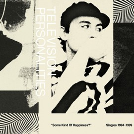 TELEVISION PERSONALITIES : LPx2 Some Kind Of Happiness : Singles 1995-1999