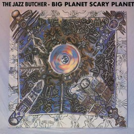 JAZZ BUTCHER (the) : LP Big Planet Scarey Planet