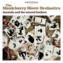 MONKBERRY MOON ORCHESTRA (the) : Amanda And The Colored Feathers