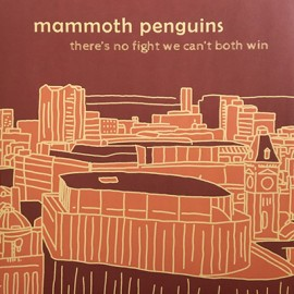 MAMMOTH PENGUINS : LP There's No Fight We Can't Both Win