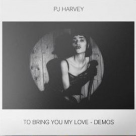 PJ HARVEY : LP To Bring You My Love (demos)
