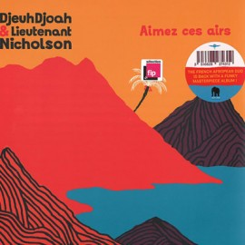 DJEUDJOAH / LIEUTENANT NICHOLSON : LPx2 Aimez Ces Airs