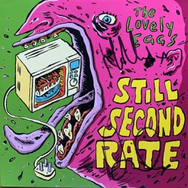 LOVELY EGGS (the) : Still Second Rate