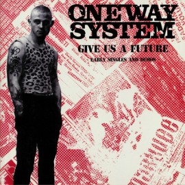 ONE WAY SYSTEM : LP Give Us A Future : Early Singles & Demos