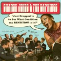 SHARON JONES AND THE DAP-KINGS : LP Just Dropped In (To See What Condition My Rendition Was In)