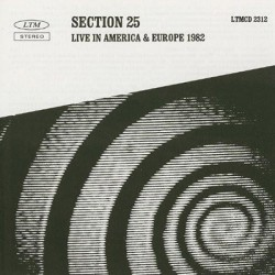 SECTION 25 : CD Live In America & Europe 1982