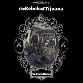REBELS OF TIJUANA (the) : CD Un Foutu Hippie EP