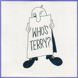TERRY : Who's Terry?