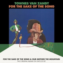TOWNES VAN ZANDT : CDx2 For The Sake Of The Song & Our Mother The Mountain