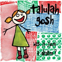 TALULAH GOSH : CD Was It Just A Dream ?